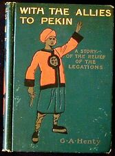 With the Allies to Pekin: A Story of the Relief of the Legations HBk 1903 1st ed