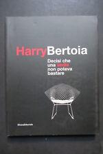HARRY BERTOIA  Decisi che una sedia non poteva bastare  2009  Silvana Editoriale