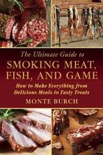 The Ultimate Guide to Smoking Meat, Fish, and Game : How to Make Everything...