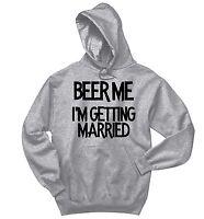 Beer Me Getting Married Funny Sweatshirt Bride Groom Bachelor Party Hoodie