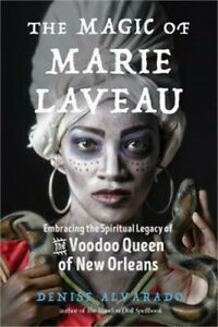 The Magic of Marie Laveau: Embracing the Spiritual Legacy of the Voodoo Queen of