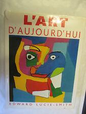 """Edward Lucie-Smith """"L'Art d'Aujourd'hui"""" introduction de Max Pol Fouchet /2002"""