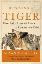 Becoming a Tiger: How Baby Animals Learn to Live i