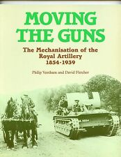 Moving the Guns- Mechanisation of  Royal Artillery  1854-1939 ( SB ) illustrated