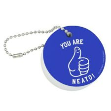 You Are Neato Cool Funny Humor Floating Keychain Round