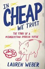 In CHEAP We Trust: The Story of a Misunderstood American Virtue, Lauren Weber, G