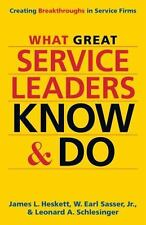 What Great Service Leaders Know and Do : Creating Breakthroughs in Service Fi...