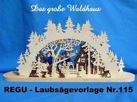 """+ REGU - Laubsägevorlage Nr.115 für Schwibbogen - Motiv """" Das große Waldhaus """""""