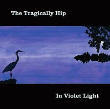 THE TRAGICALLY HIP - IN VIOLET LIGHT (NEW CD)
