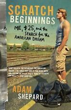 Scratch Beginnings: Me, $25, And The Search For The American Dream: By Adam W...
