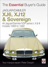 Jaguar Daimler XJ6 XJ12 & Sovereign 1968 to 1992 The Essential Buyers Guide