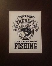 FUNNY DONT NEED THERAPY FISHING FISH ANGLING CAR STICKER DECAL OFF CENTRE DESIGN