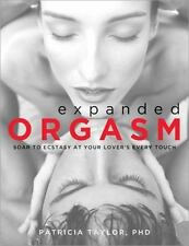 Expanded Orgasm: Soar to Ecstasy at Your Lover's Every Touch, Taylor, Patricia