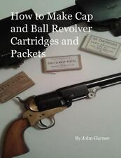 How to Make Cap and Ball Revolver Cartridges and Packets by John Gurnee...