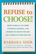 Refuse To Choose!: Use All Of Your Interests, Passions, And Hobbies To Create...