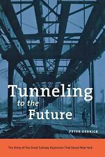 Tunneling to the Future: The Story of the Great Subway Expansion That Saved New