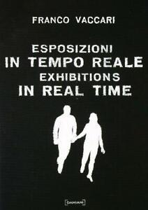 Displays IN Tempo Reale. Edition Illustrata Vaccari Franco Damiani 2007