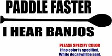 "Paddle Faster I Hear Banjos #02 Decal Sticker canoe kayak Vinyl Car Truck 12"""