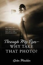 Through My Eyes - Why Take That Photo? Be A Part Of The Photograph, Not Just The