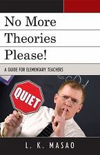 No More Theories Please!: A Guide For Elementary Teachers: By L. K. Masao