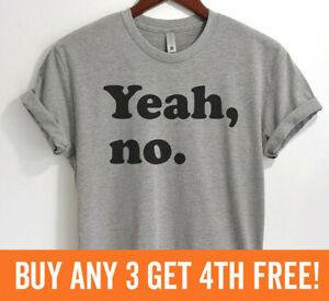 Yeah, No. T-shirt Sarcastic Sassy tee  Mens Womens - SALE! Unisex XS-XXL