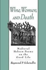 Wine, Women, and Death: Medieval Hebrew Poems on the Good Life