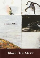 Blood, Tin, Straw: Poems by Sharon Olds