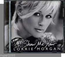 Lorrie Morgan - Show Me How - New 2004 Image CD!