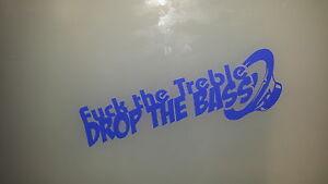 F*ck the treble drop the bass, Decal Sticker, Laptop, Window, Car, Van, Bumper,