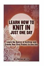 Learn How to Knit in Just One Day : Learn the Basics of Knitting and Create...