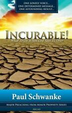 Incurable : What to Do When God Says It's Over by Paul Schwanke (2013,...