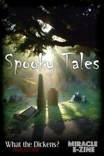 Spooky Tales : A What the Dickens? Magazine/Miracle EZine Collection by Holly...