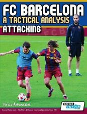 FC Barcelona - A Tactical Analysis: Attacking by Athanasios, Terzis New,,