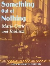 Something Out of Nothing: Marie Curie and Radium
