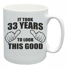 33rd Novelty Birthday Gift Tea Mug It Took 33 Years To Look This Good Coffee Cup
