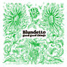 BLUNDETTO - Good Good Things CD NEU