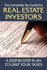 The Complete Tax Guide for Real Estate Investors : A Step-by-Step Plan to Limit