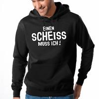 Einen Scheiss muss ich Scheiß Fun Sprüche Comedy Kapuzenpullover Hoodie Sweater