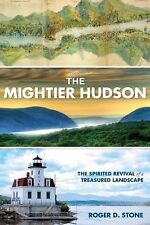 The Mightier Hudson: The Spirited Revival of a Treasured Landscape-ExLibrary