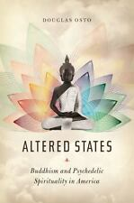 Altered States: Buddhism and Psychedelic Spirituality in America (Hardback or Ca