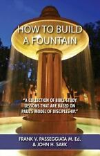 How to Build a Fountain : A Collection of Bible Study Lessons That Are Based...