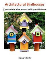 Architectural Birdhouses: If you can build a box, you can build a great birdhous