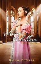 A Heart's Rebellion : A Regency Romance by Ruth Axtell (2014, Paperback)