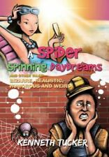 A Spider Spinning Daydreams and Other Tales-Bizarre, Realistic, Humorous and...