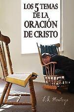 Los Cinco Temas de la Oracion de Cristo by E. A. Montoya (2016, Paperback)
