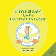 Little Quark and the Explosive Little Goose by Alkyon (2013, Paperback)
