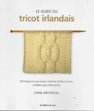 LOISIRS CREATIFS / LE GUIDE DU TRICOT IRLANDAIS - LYNNE WATTERSON - NEUF !