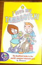 I Love My Tamagotchi Unofficial Guide to the World's Smartest Pets by Bronwen