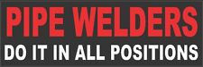 BUMPER STICKER/ WINDOW STICKER,PIPE WELDERS DO IT IN ALL POSITIONS, CP-23B