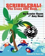 Scribbleball : The Crazy ABC Book by Amy Read and Scooter Hayes (2012,...